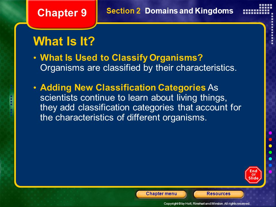 Chapter 9 Section 2 Domains and Kingdoms. What Is It What Is Used to Classify Organisms Organisms are classified by their characteristics.