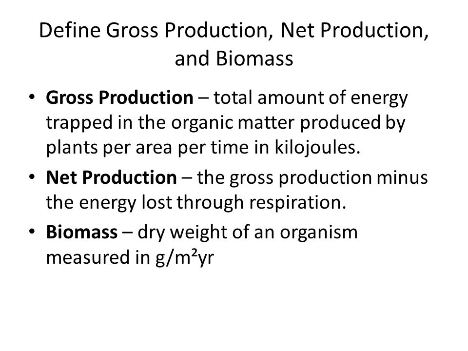 Define Gross Production, Net Production, and Biomass