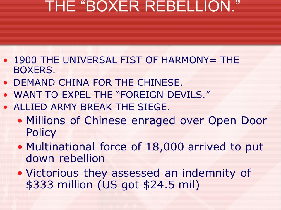 THE BOXER REBELLION. 1900 THE UNIVERSAL FIST OF HARMONY= THE BOXERS. DEMAND CHINA FOR THE CHINESE.