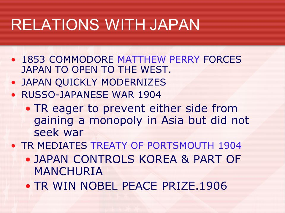 RELATIONS WITH JAPAN 1853 COMMODORE MATTHEW PERRY FORCES JAPAN TO OPEN TO THE WEST. JAPAN QUICKLY MODERNIZES.