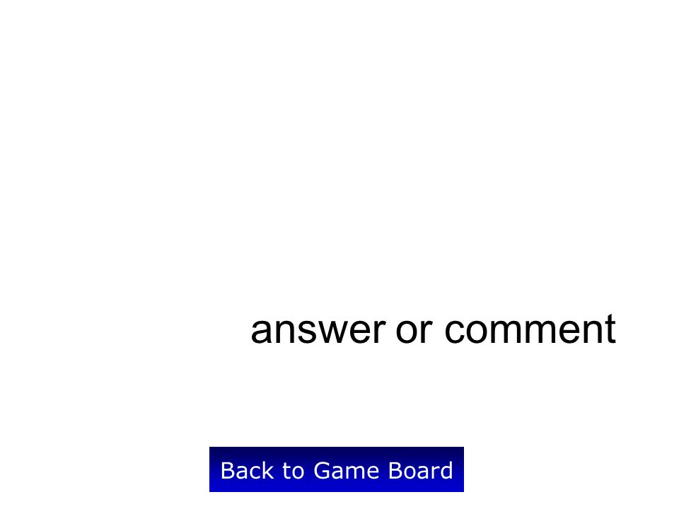 answer or comment Back to Game Board