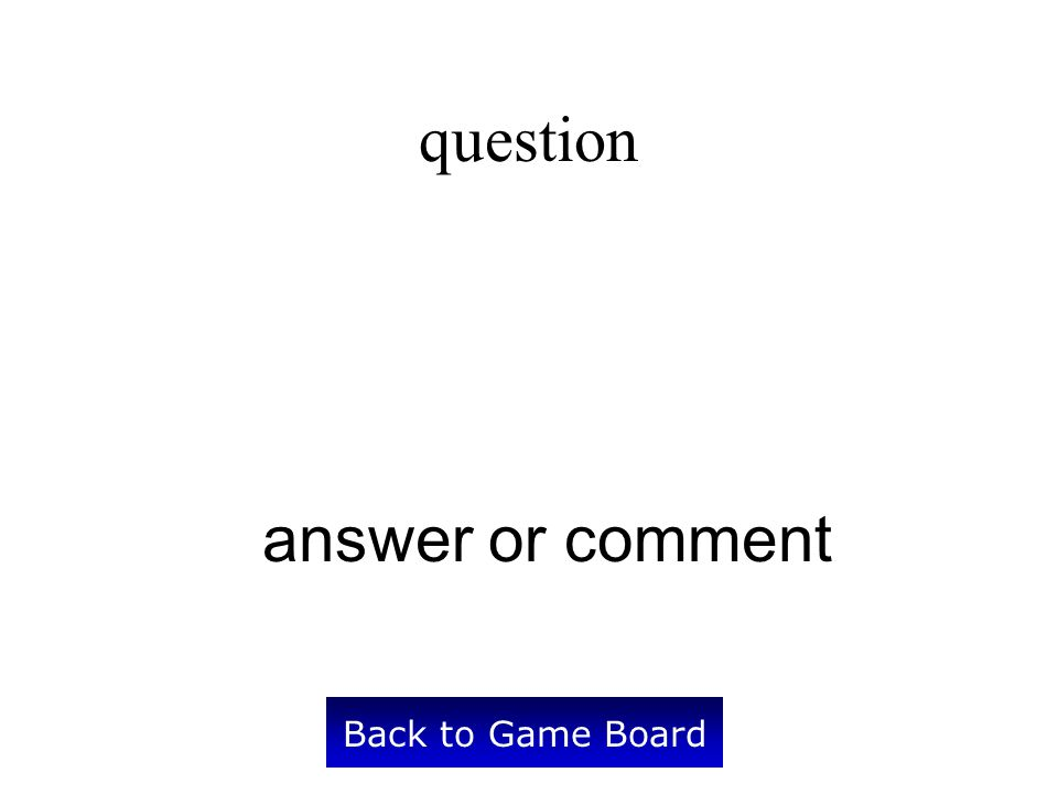 question answer or comment Back to Game Board