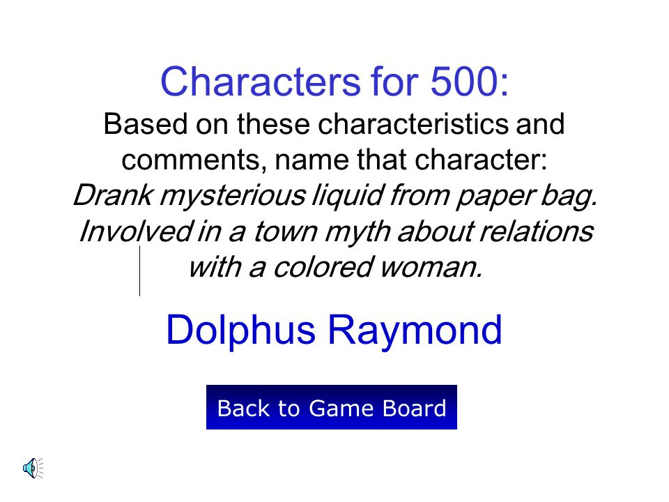 Characters for 500: Based on these characteristics and comments, name that character: Drank mysterious liquid from paper bag. Involved in a town myth about relations with a colored woman.