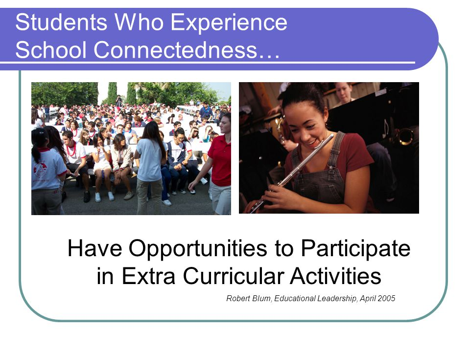 Students Who Experience School Connectedness…