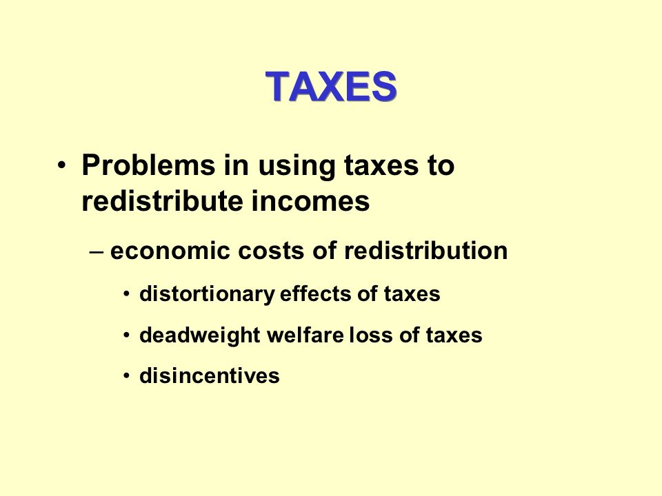 TAXES Problems in using taxes to redistribute incomes