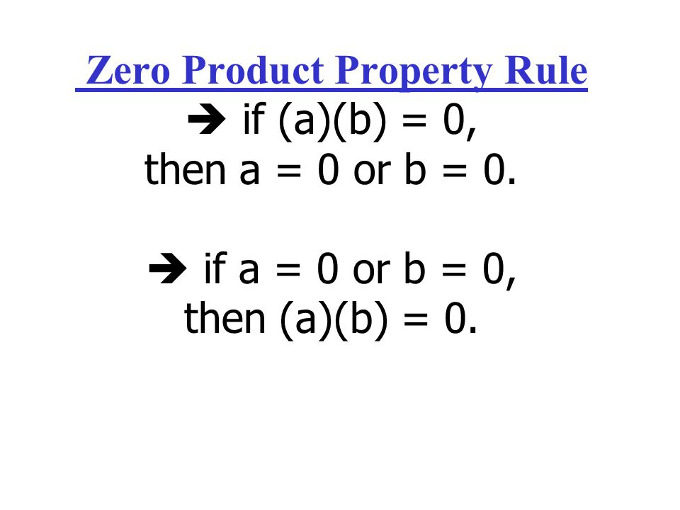 Zero Product Property Rule  if (a)(b) = 0, then a = 0 or b = 0