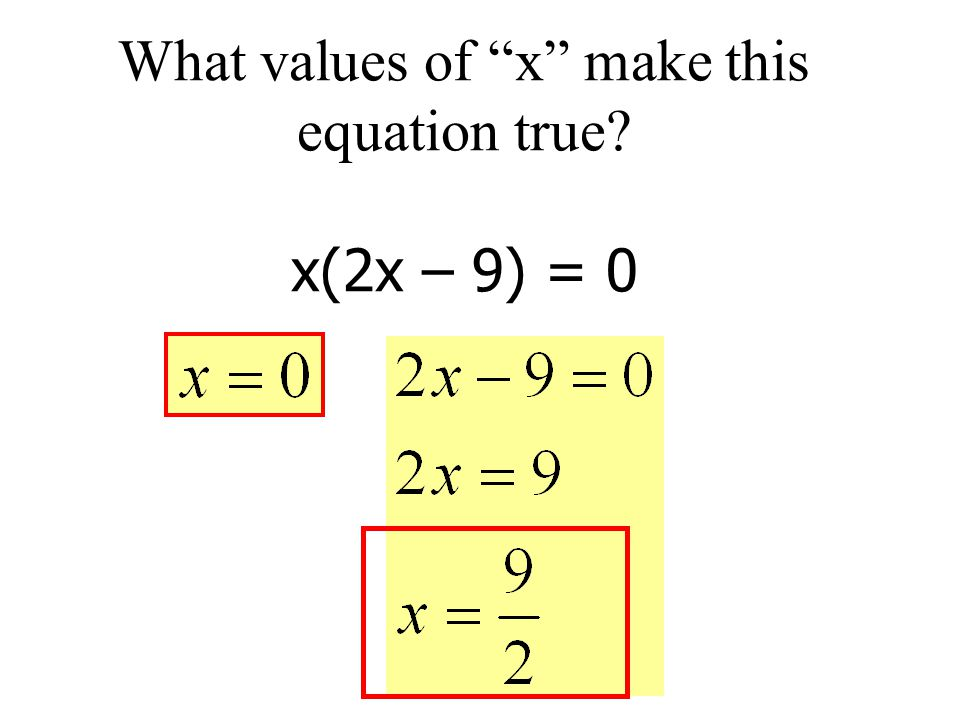What values of x make this equation true x(2x – 9) = 0