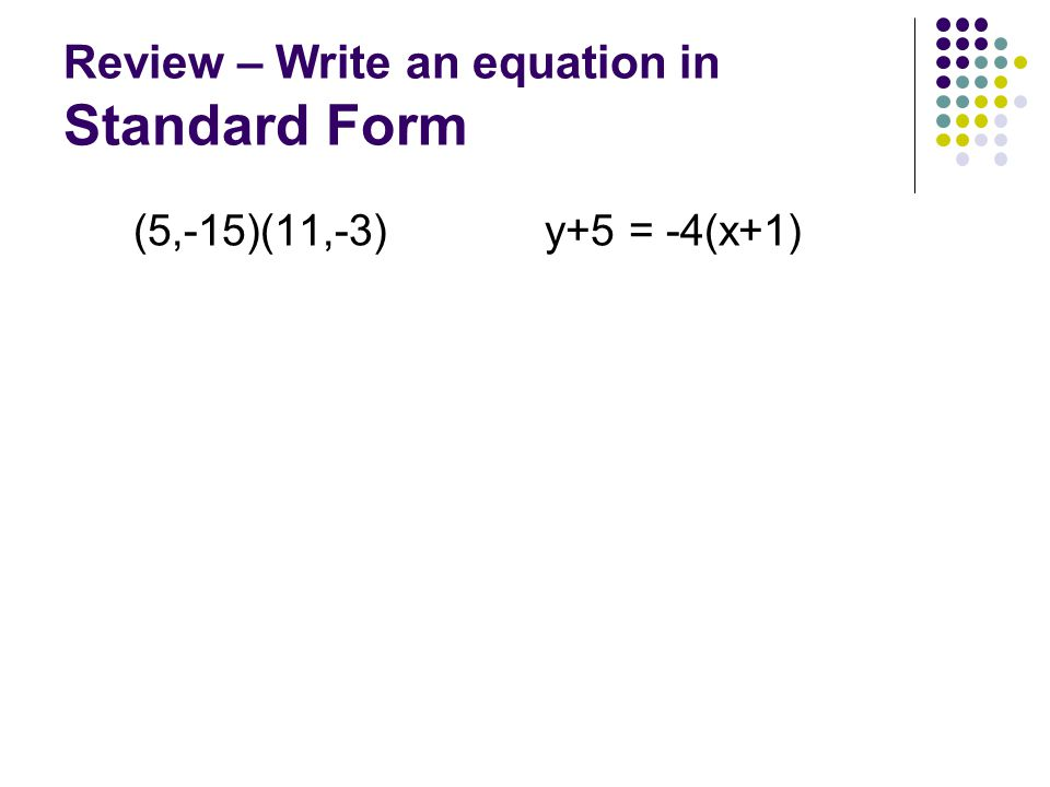 Review – Write an equation in Standard Form