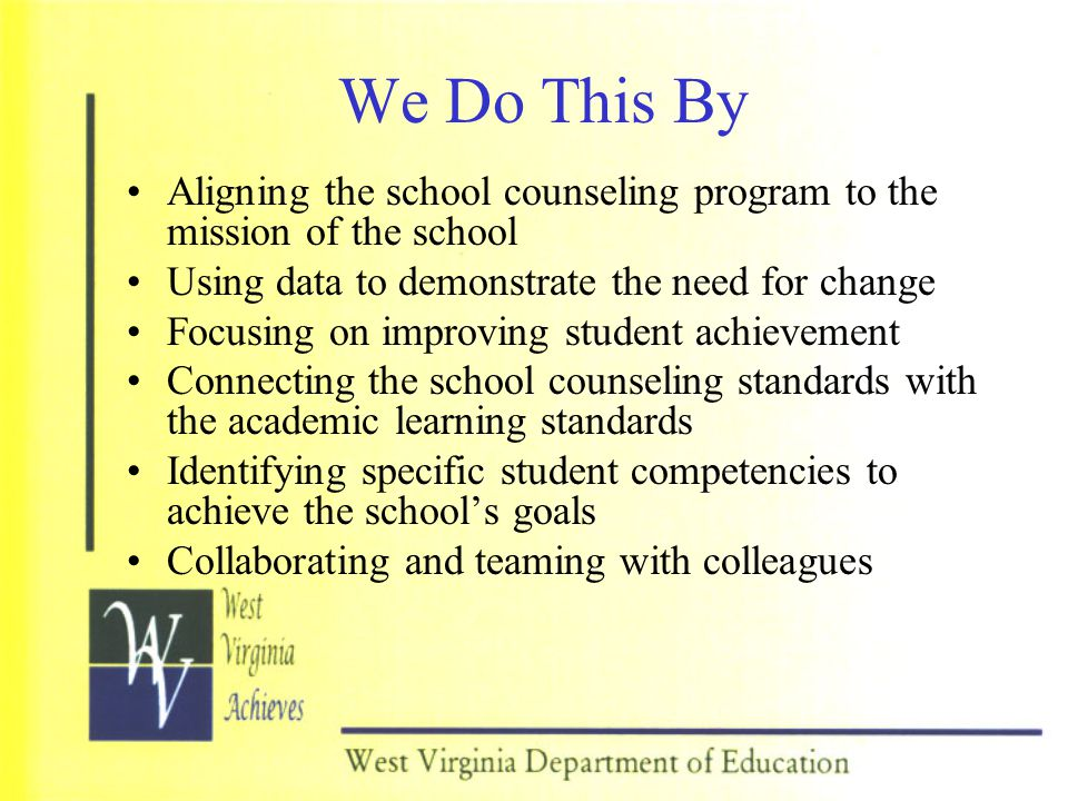 We Do This By Aligning the school counseling program to the mission of the school. Using data to demonstrate the need for change.
