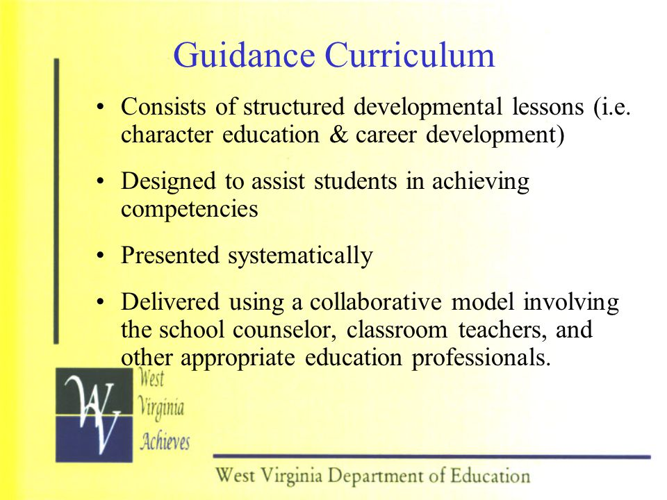 Guidance Curriculum Consists of structured developmental lessons (i.e. character education & career development)