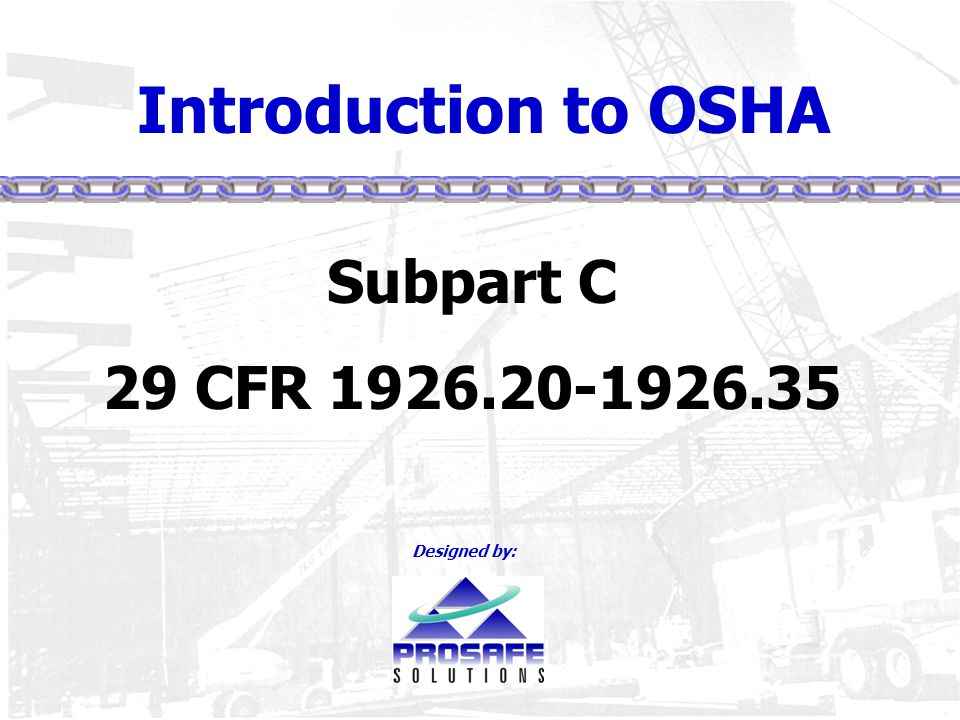 Introduction to OSHA Subpart C 29 CFR 1926.20-1926.35 Designed by: