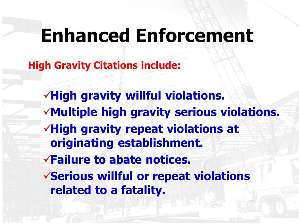 Enhanced Enforcement High gravity willful violations.