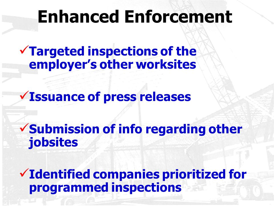 Enhanced Enforcement Targeted inspections of the employer's other worksites. Issuance of press releases.