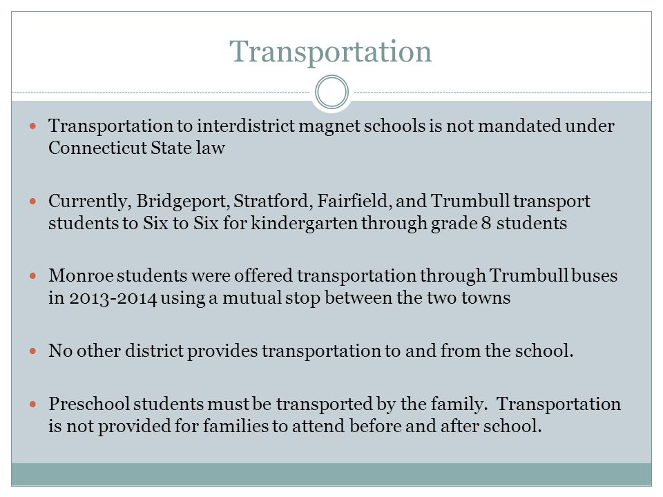 Transportation Transportation to interdistrict magnet schools is not mandated under Connecticut State law.