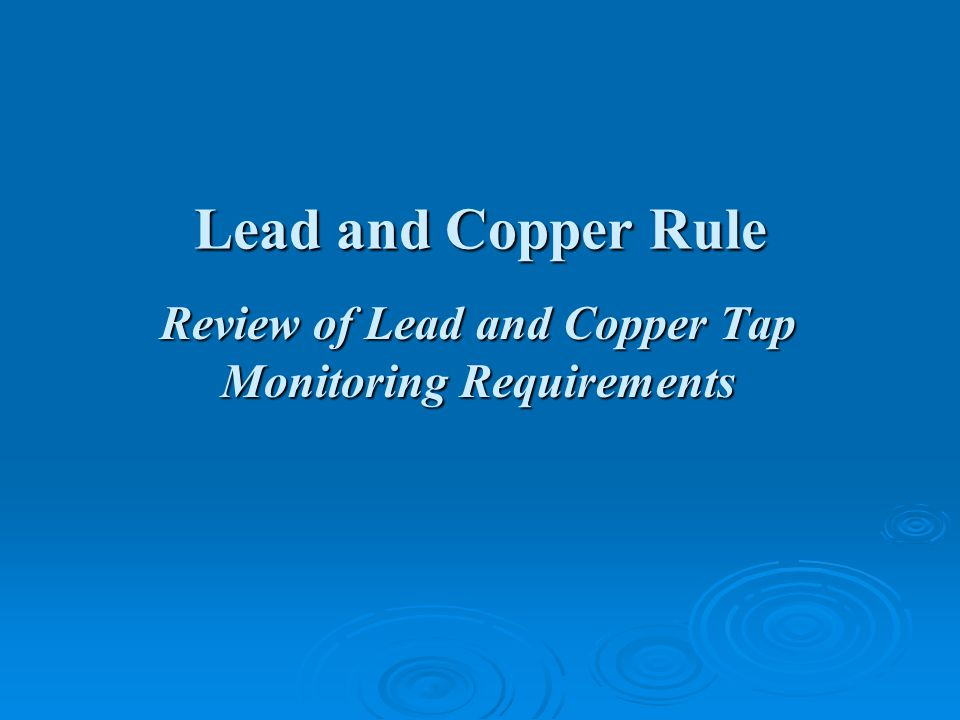 Review of Lead and Copper Tap Monitoring Requirements