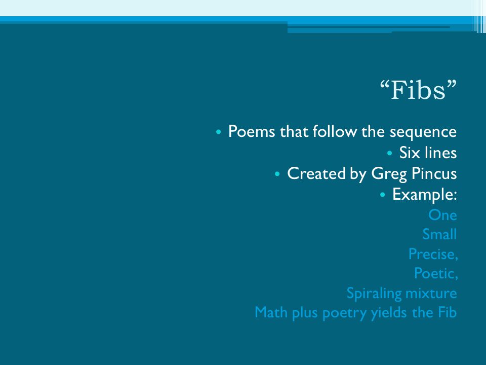 Fibs Poems that follow the sequence Six lines Created by Greg Pincus