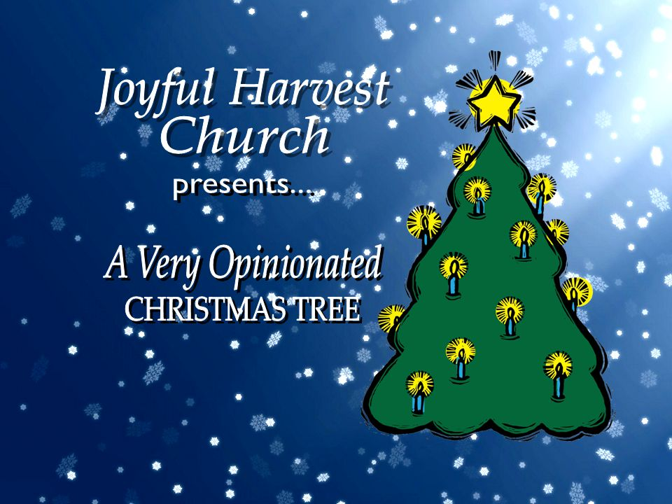 Joyful Harvest Church presents... A Very Opinionated CHRISTMAS TREE