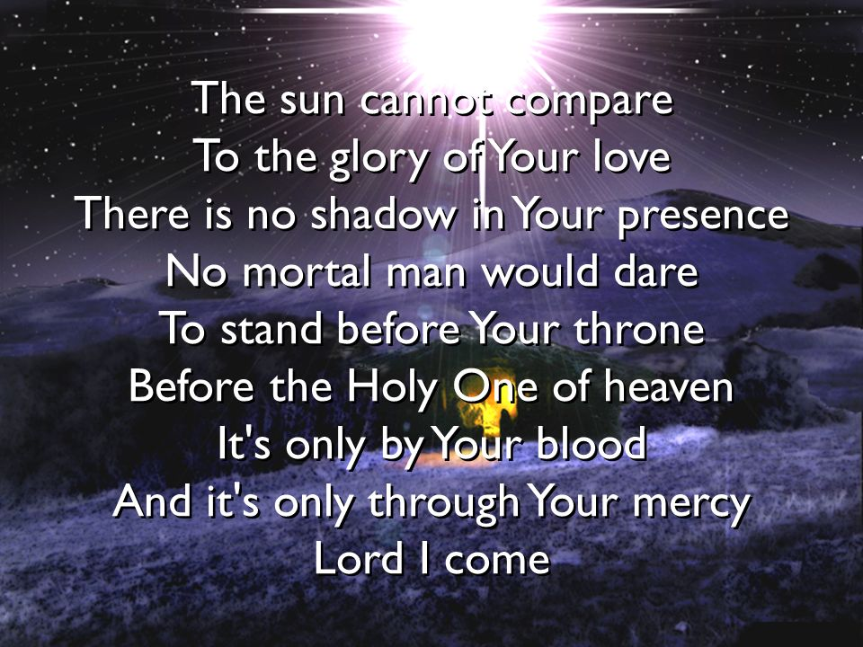 To the glory of Your love There is no shadow in Your presence