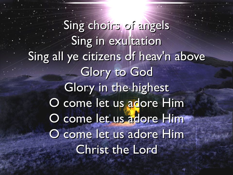 Sing choirs of angels Sing in exultation Sing all ye citizens of heav n above Glory to God