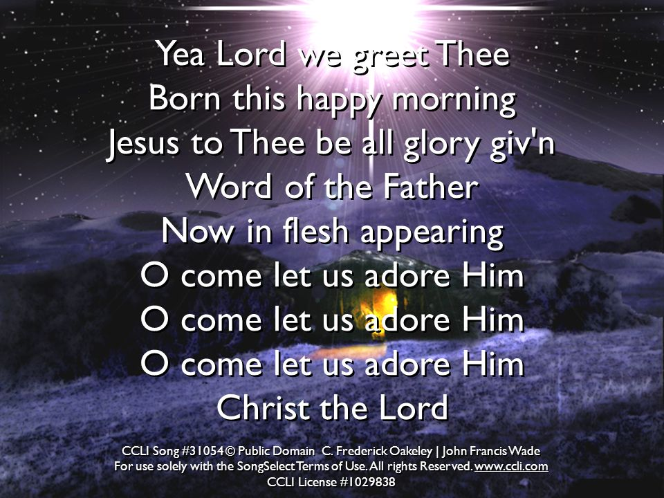 Yea Lord we greet Thee Born this happy morning Jesus to Thee be all glory giv n Word of the Father Now in flesh appearing