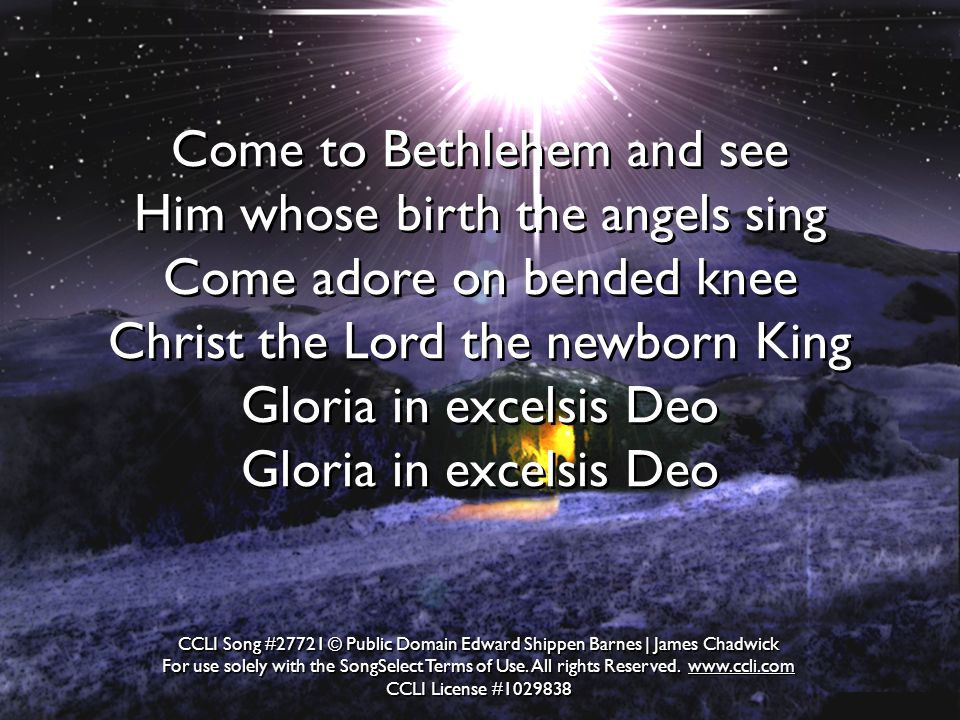 Come to Bethlehem and see Him whose birth the angels sing