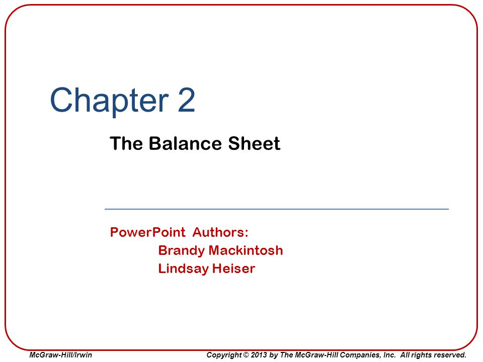 Chapter 2 The Balance Sheet PowerPoint Authors: Brandy Mackintosh