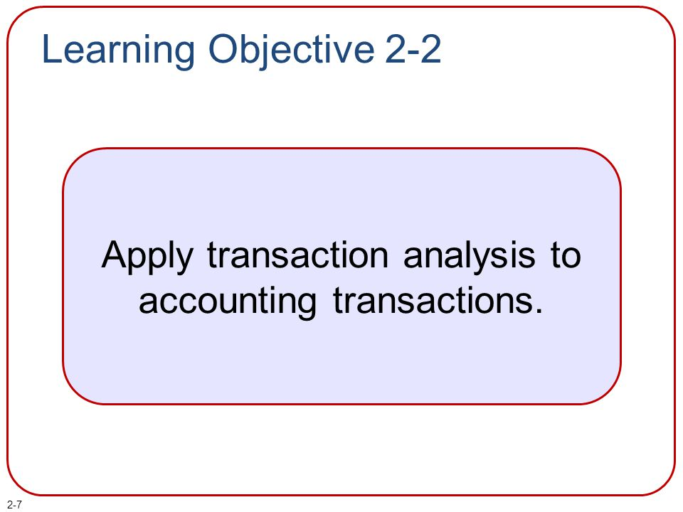 Apply transaction analysis to accounting transactions.