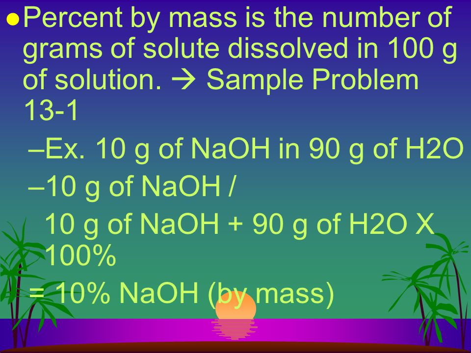 Percent by mass is the number of grams of solute dissolved in 100 g of solution.  Sample Problem 13-1