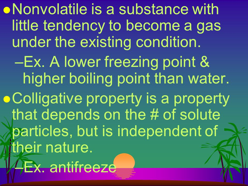 Nonvolatile is a substance with little tendency to become a gas under the existing condition.