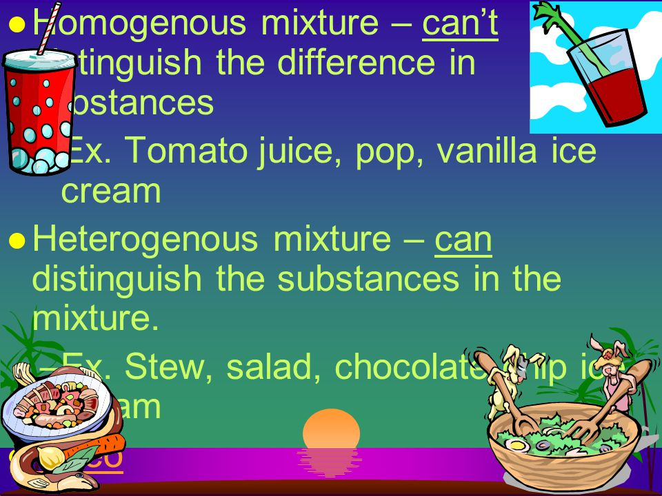 Homogenous mixture – can't distinguish the difference in substances