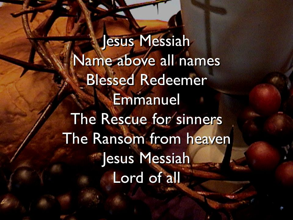 Name above all names Blessed Redeemer