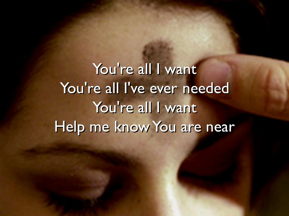 You re all I ve ever needed Help me know You are near