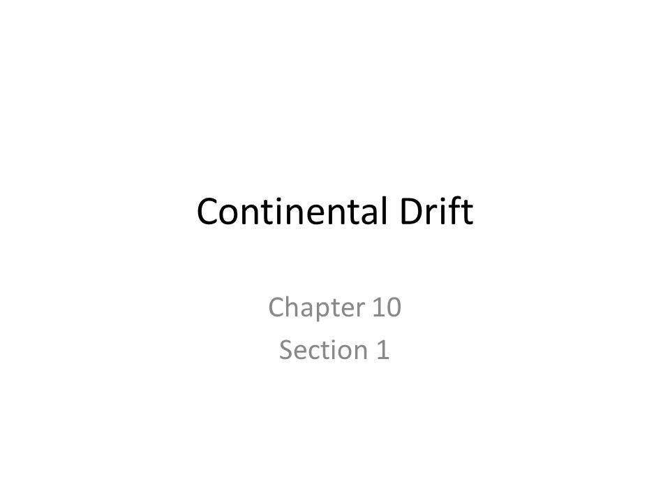 Continental Drift Chapter 10 Section 1