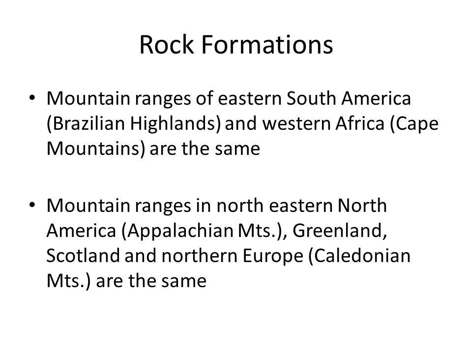 Rock Formations Mountain ranges of eastern South America (Brazilian Highlands) and western Africa (Cape Mountains) are the same.