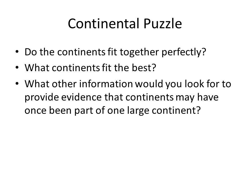 Continental Puzzle Do the continents fit together perfectly
