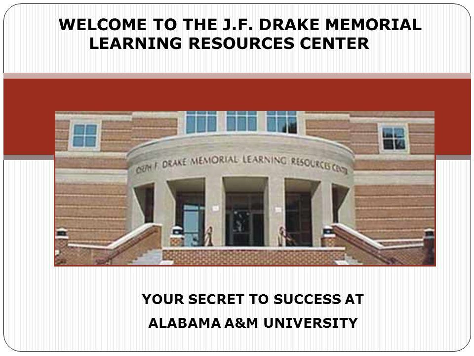 WELCOME TO THE J.F. DRAKE MEMORIAL LEARNING RESOURCES CENTER