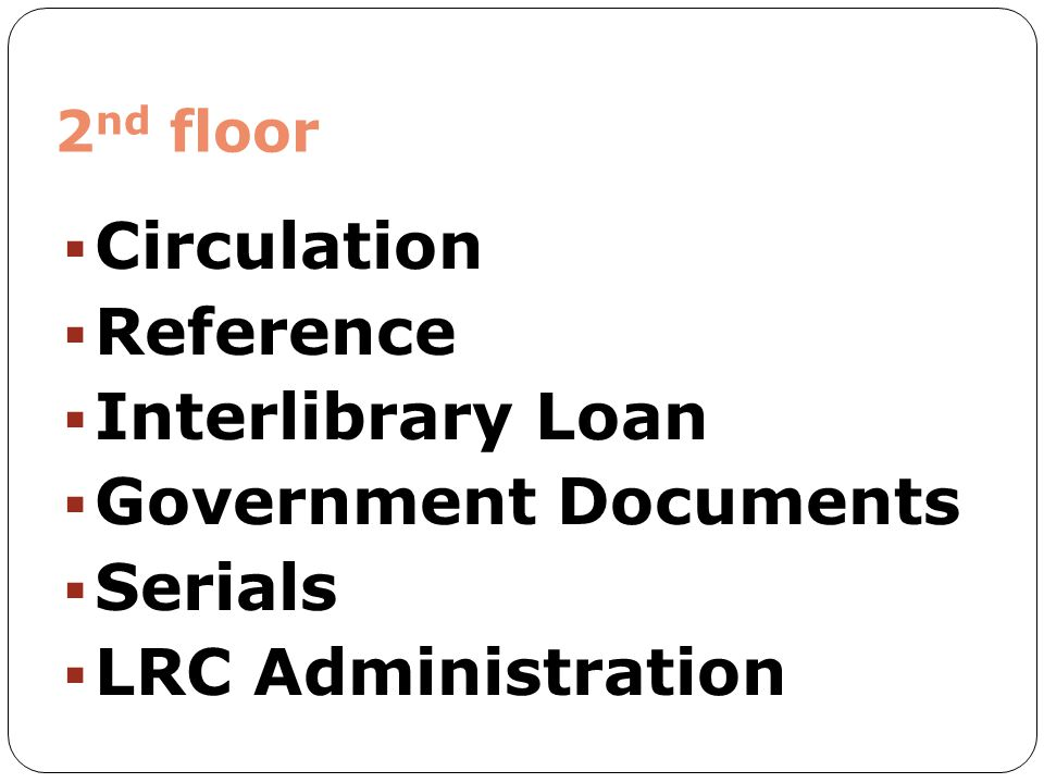 Circulation Reference Interlibrary Loan Government Documents Serials