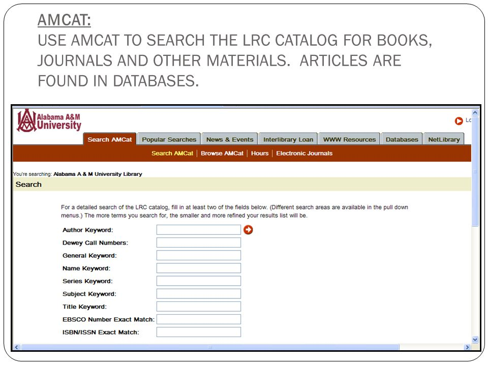 AMCAT: USE AMCAT TO SEARCH THE LRC CATALOG FOR BOOKS, JOURNALS AND OTHER MATERIALS.