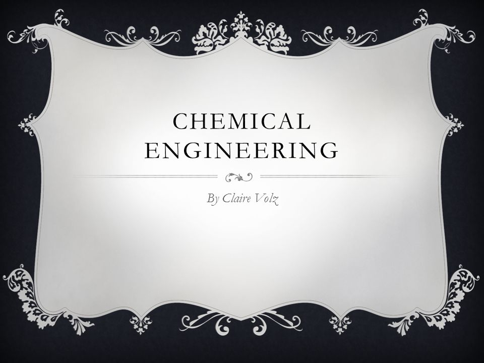 Chemical engineering By Claire Volz