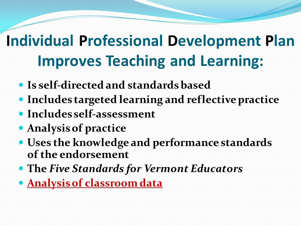Individual Professional Development Plan Improves Teaching and Learning: