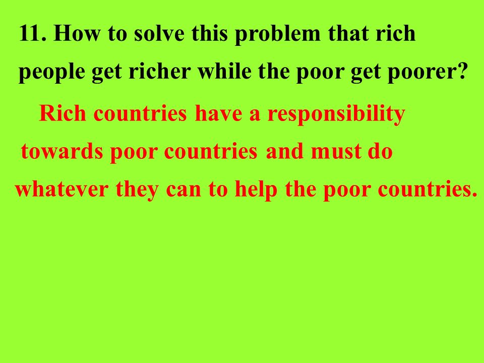 11. How to solve this problem that rich people get richer while the poor get poorer