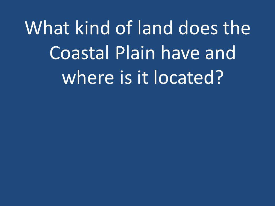 What kind of land does the Coastal Plain have and where is it located