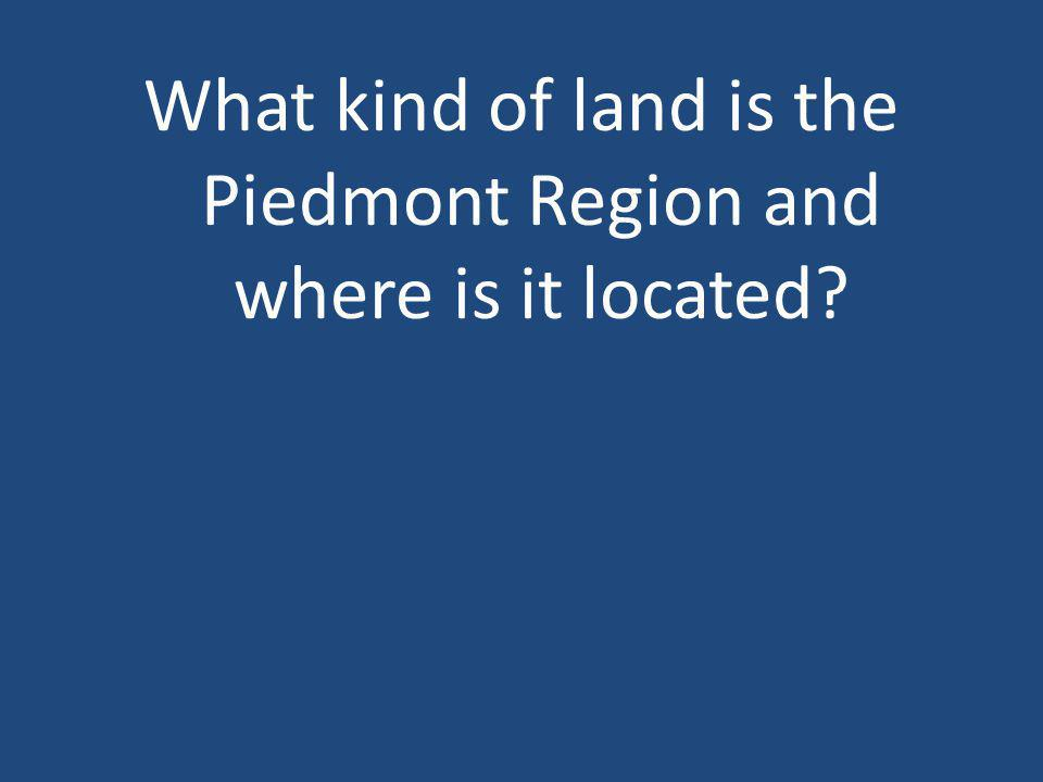 What kind of land is the Piedmont Region and where is it located