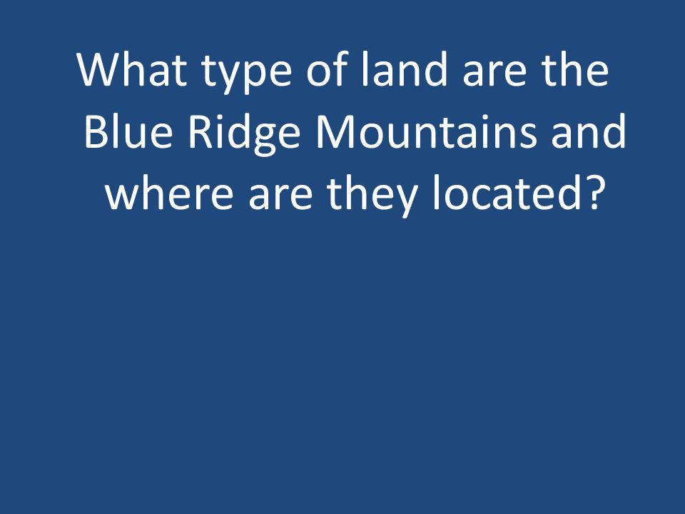 What type of land are the Blue Ridge Mountains and where are they located