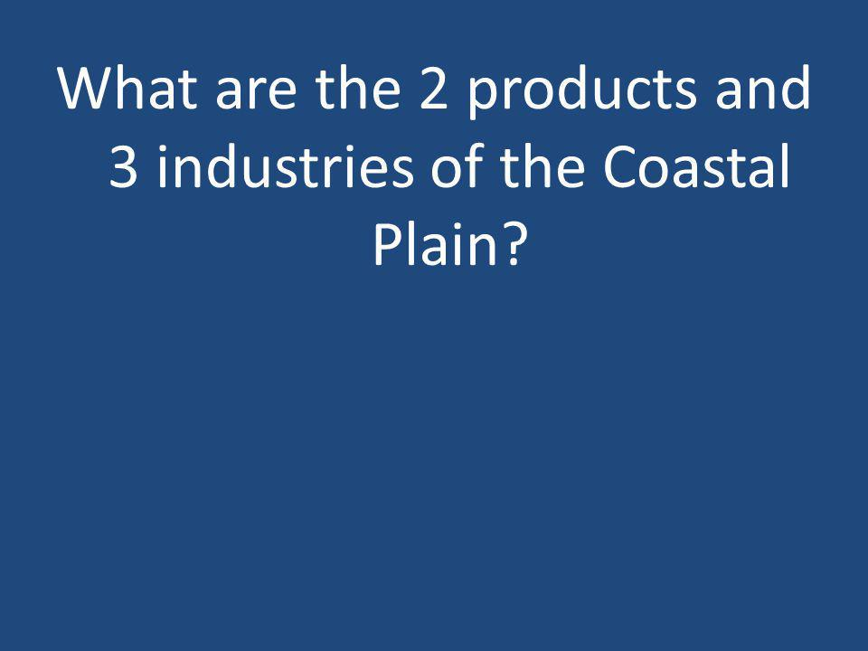 What are the 2 products and 3 industries of the Coastal Plain