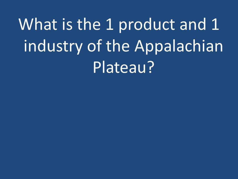 What is the 1 product and 1 industry of the Appalachian Plateau