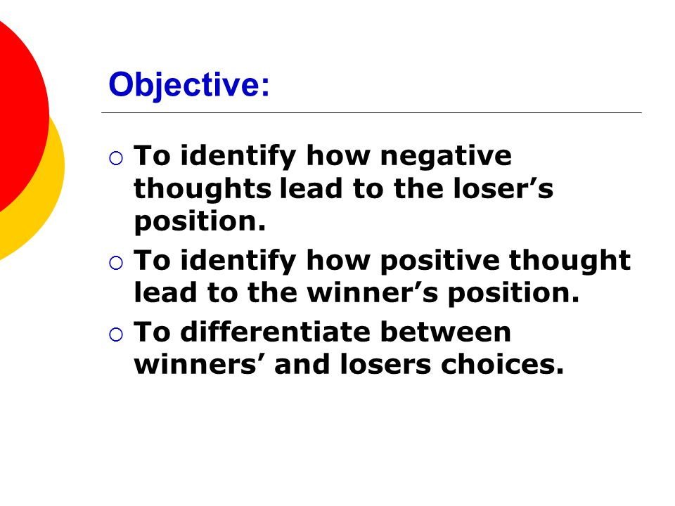 Objective: To identify how negative thoughts lead to the loser's position. To identify how positive thought lead to the winner's position.