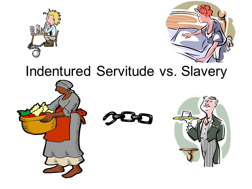 slavery vs indentured servitude Indentured servitude and the slavery system both played a major role in the development of colonial economy during the seventeenth and eighteenth centuries.
