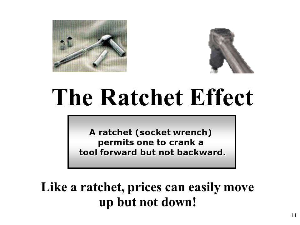 The Ratchet Effect A ratchet (socket wrench) permits one to crank a. tool forward but not backward.