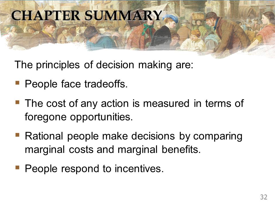 CHAPTER SUMMARY The principles of decision making are:
